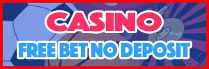 casino free bet no deposit